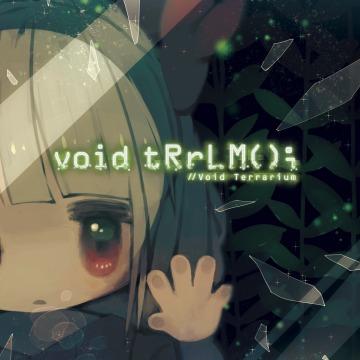 Void Terrarium, Void tRrLM();